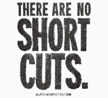There Are No Short Cuts Black Text Quote T-shirts & Homewares by alifeunexpected