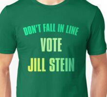 Don't Fall In Line, Vote Jill Stein Unisex T-Shirt