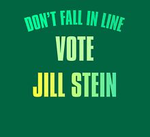 Don't Fall In Line, Vote Jill Stein Unisex T-Shirt
