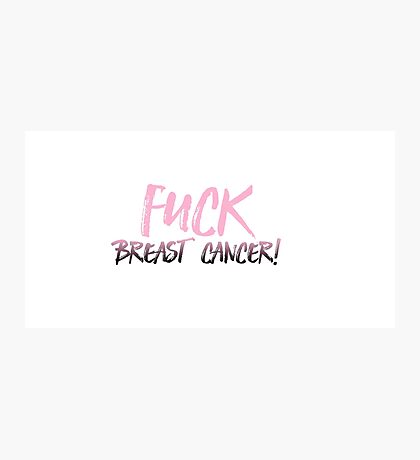 Fuck breast cancer! Photographic Print