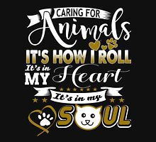 Caring for Animals Its How i Roll its in my Heart Its in my Soul Unisex T-Shirt