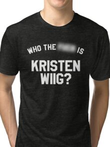 Who TF is Kristen Wiig? Tri-blend T-Shirt