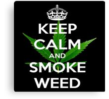 ~ Keep Calm & Smoke Weed ~  Canvas Print