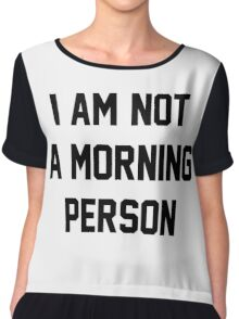 I am not a morning person Quote Chiffon Top