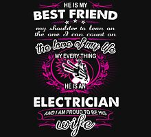 He is My Best friend - The love of my Life -  My Everything - He is an Electrician And i am proud to be his Wife Womens Fitted T-Shirt