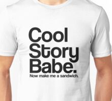 cool story babe now make me a sandwich Unisex T-Shirt