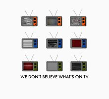 WE DONT BELIEVE WHAT'S ON TV Unisex T-Shirt