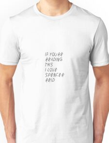 If you're reading this, I love Spencer Reid Unisex T-Shirt