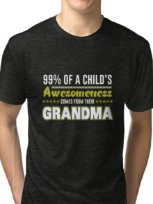 99% Of A Child's Awesomeness Comes From Their Grandma Tri-blend T-Shirt