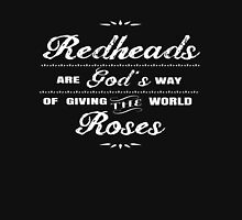 Redheads are way of giving the world roses Unisex T-Shirt