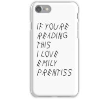 If you're reading this, I love Emily Prentiss iPhone Case/Skin