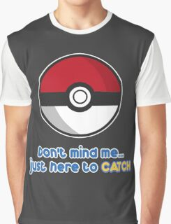 Dont mind me, just here to CATCH Graphic T-Shirt