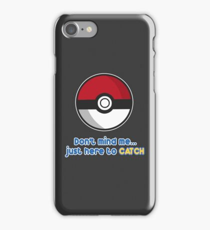 Dont mind me, just here to CATCH iPhone Case/Skin