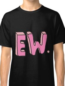 """Ew"" Graphic Design Merchandi Classic T-Shirt"