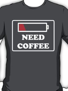 Need coffee low energy T-Shirt