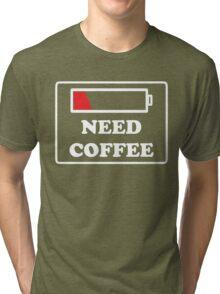 Need coffee low energy Tri-blend T-Shirt