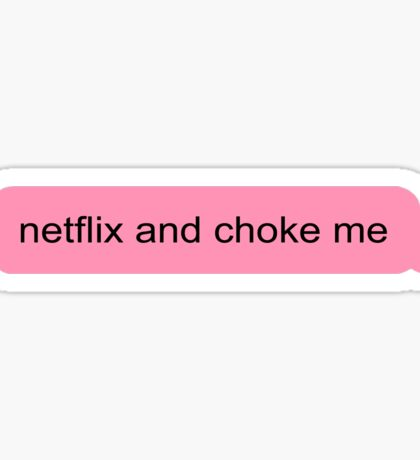 netflix and choke me Sticker