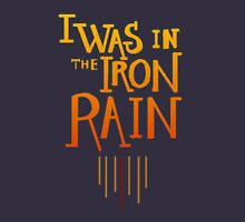 I Was in The Iron Rain Unisex T-Shirt