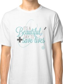 Greys Anatomy Beautiful Day - It's A beautiful Day To Save Lives  Classic T-Shirt