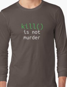 Funny geek quote: kill is not murder Long Sleeve T-Shirt