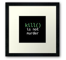 Funny geek quote: kill is not murder Framed Print