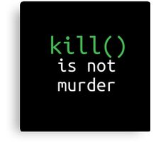 Funny geek quote: kill is not murder Canvas Print