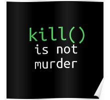 Funny geek quote: kill is not murder Poster