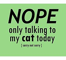 Nope Only Cat Photographic Print