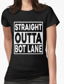 Straight Outta Bot Lane Womens Fitted T-Shirt