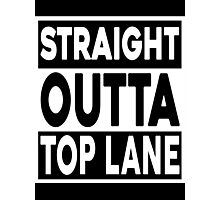 Straight Outta Top Lane Photographic Print