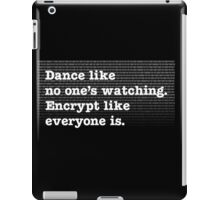 Dance Like No One's Watching Encrypt Like Everyone Is iPad Case/Skin