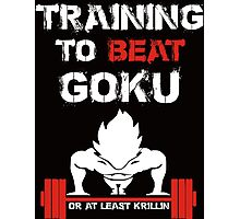 Training to beat Goku or at Least Krillin  - Training Insaiyan shirt -  MMA FIGHTING TRAINING T-SHIRT  Photographic Print