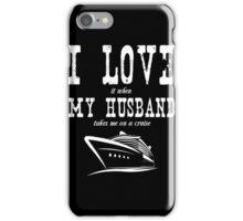 Husband - I Love It When My Husband Takes Me A Cruise T-shirts iPhone Case/Skin