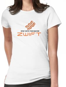 STAY WITH THE BACON - ZWIFT Womens Fitted T-Shirt