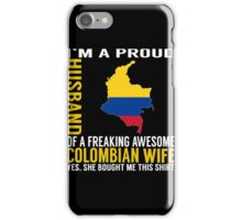 Husband - I'm A Proud Husband Of A Freaking Awesome Colombian Wife T-shirts iPhone Case/Skin