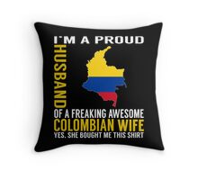 Husband - I'm A Proud Husband Of A Freaking Awesome Colombian Wife T-shirts Throw Pillow