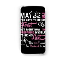 Husband - Maybe I Too Late To Be Your First But Right Now I Preparing Myself To Be His Last T-shirts Samsung Galaxy Case/Skin
