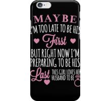 Husband - Maybe I'm Too Late To Be Your First. But Right Now I'm Preparing Myself To Be His T-shirts iPhone Case/Skin