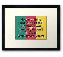 However Little You think Of The Elephant - Cameroonian Proverb Framed Print
