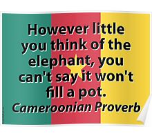 However Little You think Of The Elephant - Cameroonian Proverb Poster