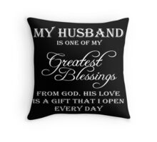 Husband - My Husband Is One Of My Greatest Blessings From God His Love Is A Gift That I Open Every Day T-shirts Throw Pillow