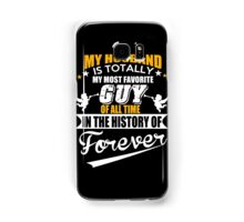 Husband - My Husband Is Totally My Most Favorite Guy Of All Time In The History Of Forever T-shirts Samsung Galaxy Case/Skin