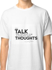 talk your thoughts - khalil gibran Classic T-Shirt