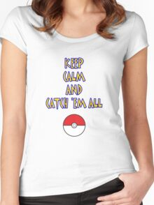 KEEP CALM AND CATCH 'EM ALL Women's Fitted Scoop T-Shirt