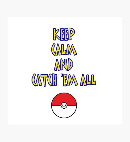 KEEP CALM AND CATCH 'EM ALL Photographic Print
