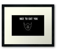 Nice to eat you  Framed Print