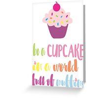 Be A Cupcake Greeting Card