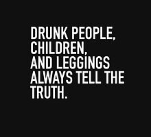 Drunk people, children and leggings  always tell the truth. Unisex T-Shirt
