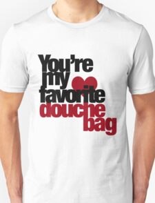 You're my favorite douche bag Unisex T-Shirt
