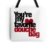 You're my favorite douche bag Tote Bag
